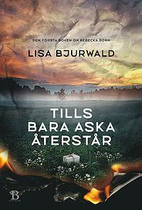 Tills bara aska återstår är Lisa Bjurwalds skönlitterära debut.